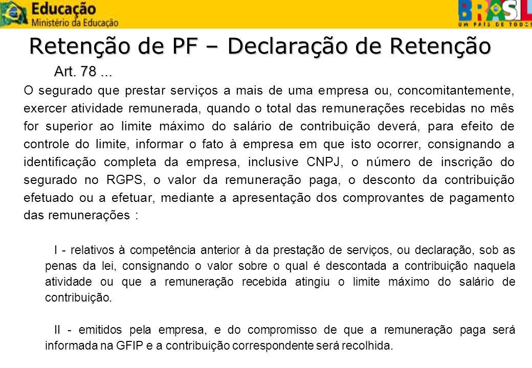 Retenção de PF – Declaração de Retenção Art. 78... O segurado que prestar serviços a mais de uma empresa ou, concomitantemente, exercer atividade remu