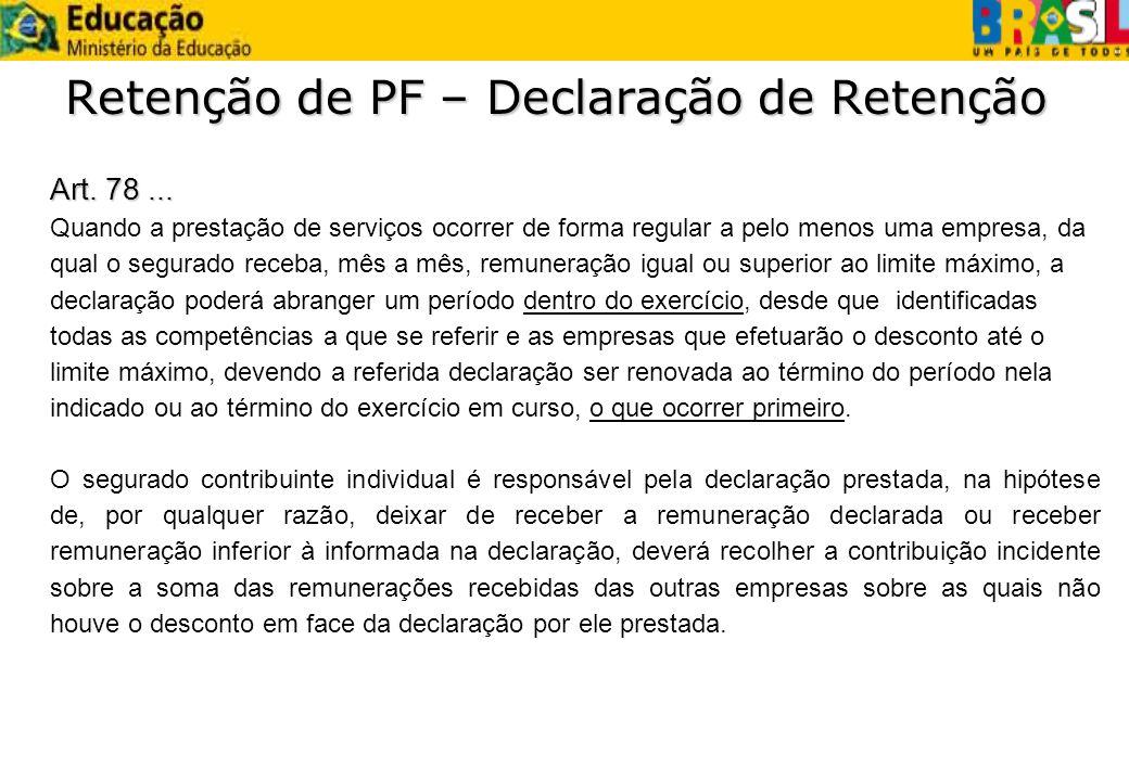Retenção de PF – Declaração de Retenção Art. 78... Quando a prestação de serviços ocorrer de forma regular a pelo menos uma empresa, da qual o segurad