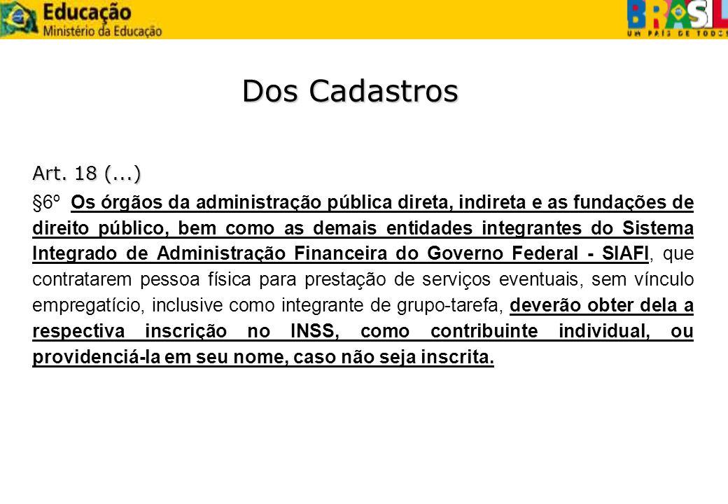 Dos Cadastros Art. 18 (...) §6º Os órgãos da administração pública direta, indireta e as fundações de direito público, bem como as demais entidades in