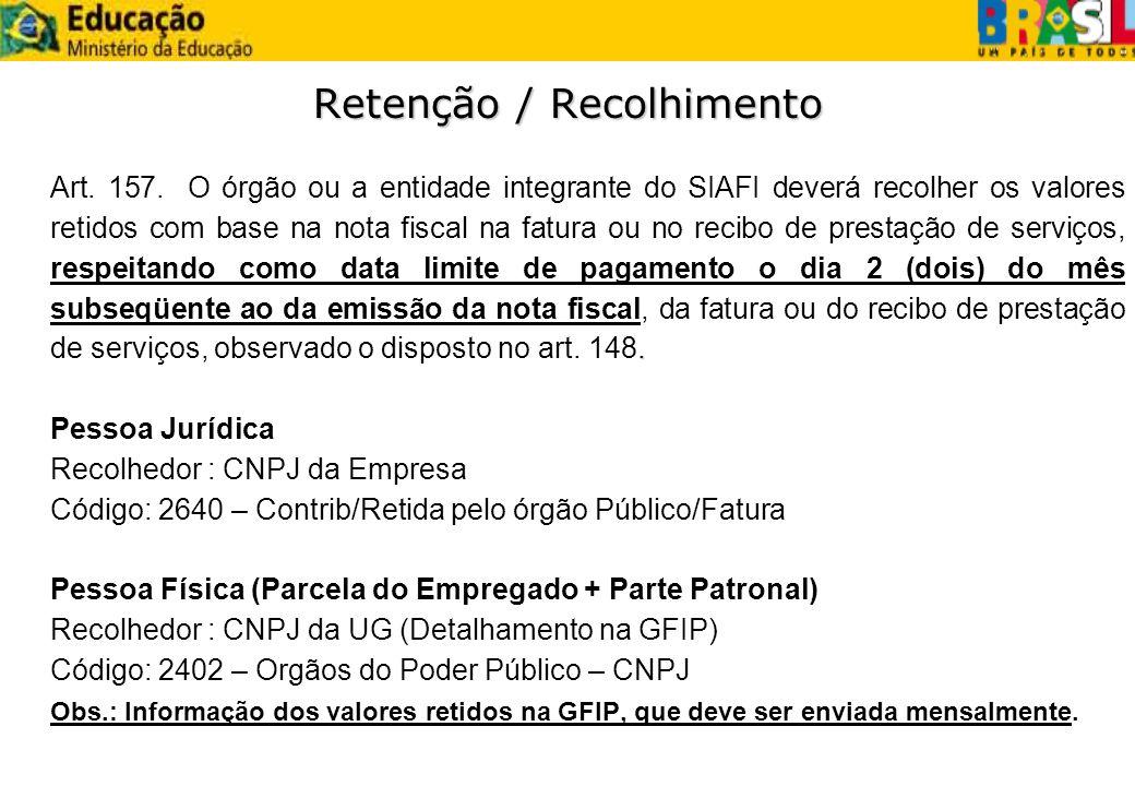 Retenção / Recolhimento. Art. 157. O órgão ou a entidade integrante do SIAFI deverá recolher os valores retidos com base na nota fiscal na fatura ou n