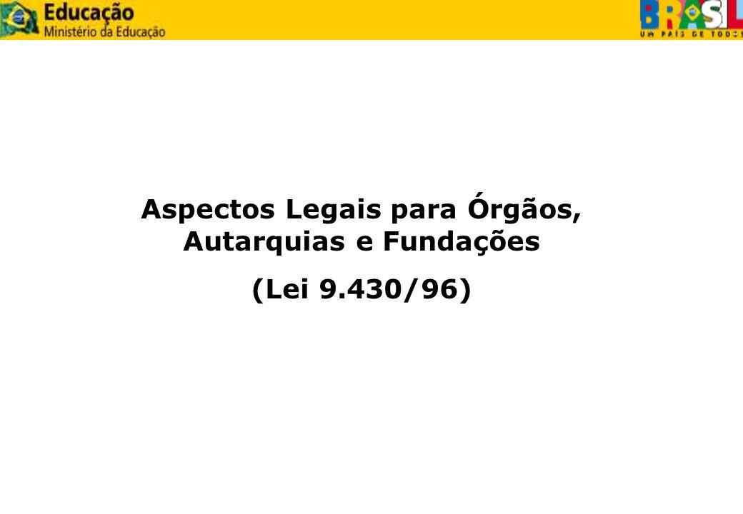 Aspectos Legais para Órgãos, Autarquias e Fundações (Lei 9.430/96)