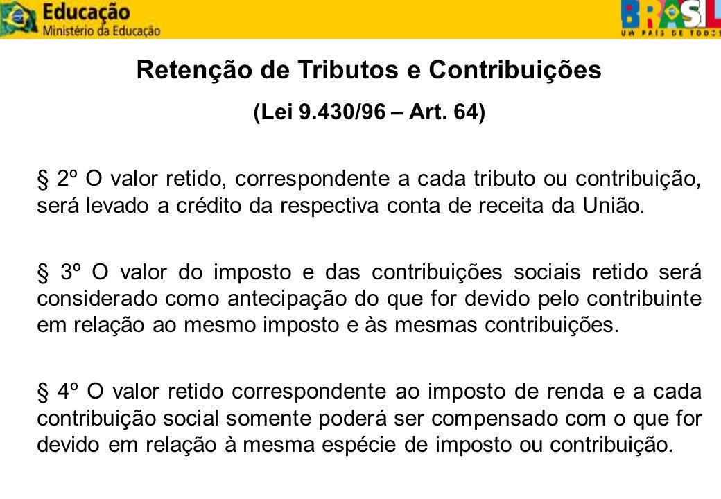 Retenção de Tributos e Contribuições (Lei 9.430/96 – Art. 64) § 2º O valor retido, correspondente a cada tributo ou contribuição, será levado a crédit