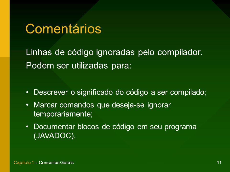 11Capítulo 1 – Conceitos Gerais Comentários Linhas de código ignoradas pelo compilador.