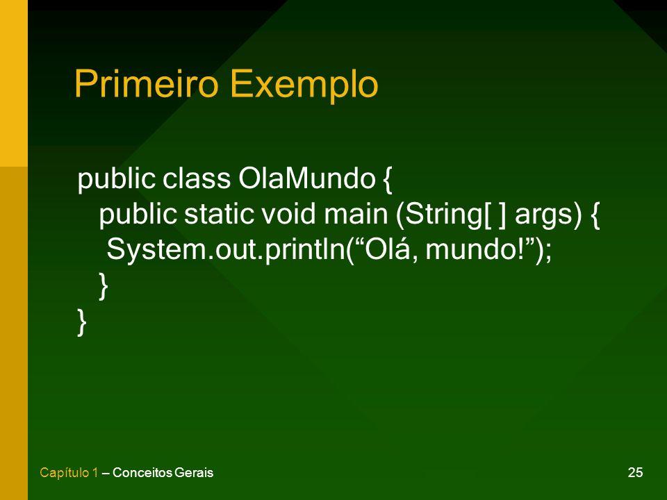 25Capítulo 1 – Conceitos Gerais Primeiro Exemplo public class OlaMundo { public static void main (String[ ] args) { System.out.println(Olá, mundo!); }
