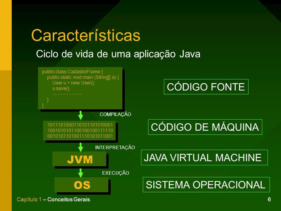 17Capítulo 1 – Conceitos Gerais Distribuições do Java JSE –Principal pacote de distribuição.