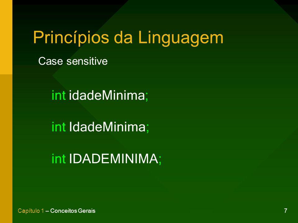 7Capítulo 1 – Conceitos Gerais Princípios da Linguagem int idadeMinima; int IdadeMinima; int IDADEMINIMA; Case sensitive