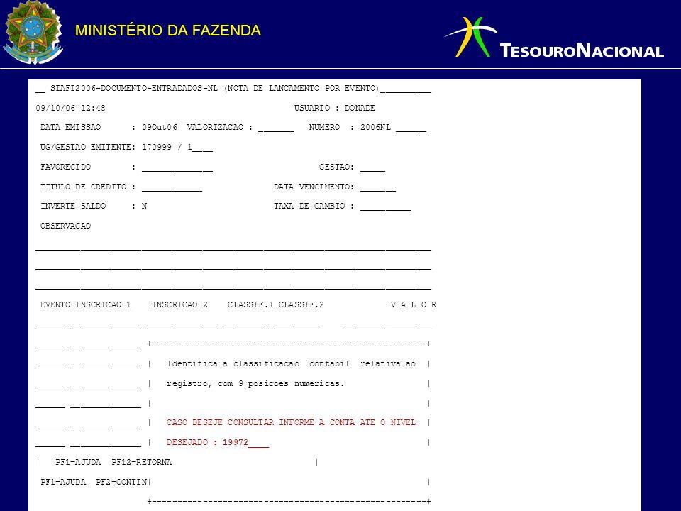 MINISTÉRIO DA FAZENDA Principais alterações no SIAFI 2007: Alteração do conta-corrente de todas as contas que possuem conta-corrente 16 – CELULA DA DESPESA (EO+PTRES+FR+ND+UGR+ PI) para: 31 - CELULA DA DESPESA COM ND DETALHADA