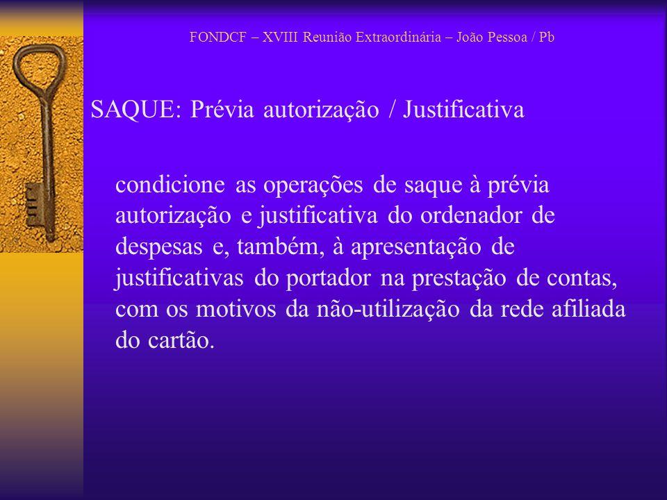 FONDCF – XVIII Reunião Extraordinária – João Pessoa / Pb SAQUE: Prévia autorização / Justificativa condicione as operações de saque à prévia autorizaç
