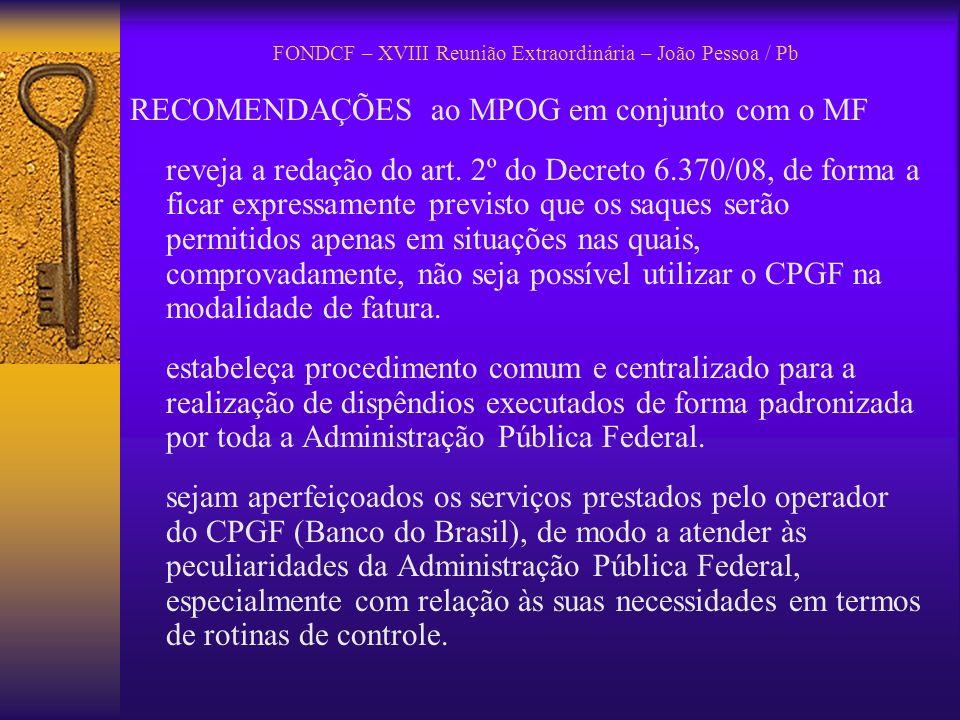 FONDCF – XVIII Reunião Extraordinária – João Pessoa / Pb RECOMENDAÇÕES ao MPOG em conjunto com o MF reveja a redação do art. 2º do Decreto 6.370/08, d