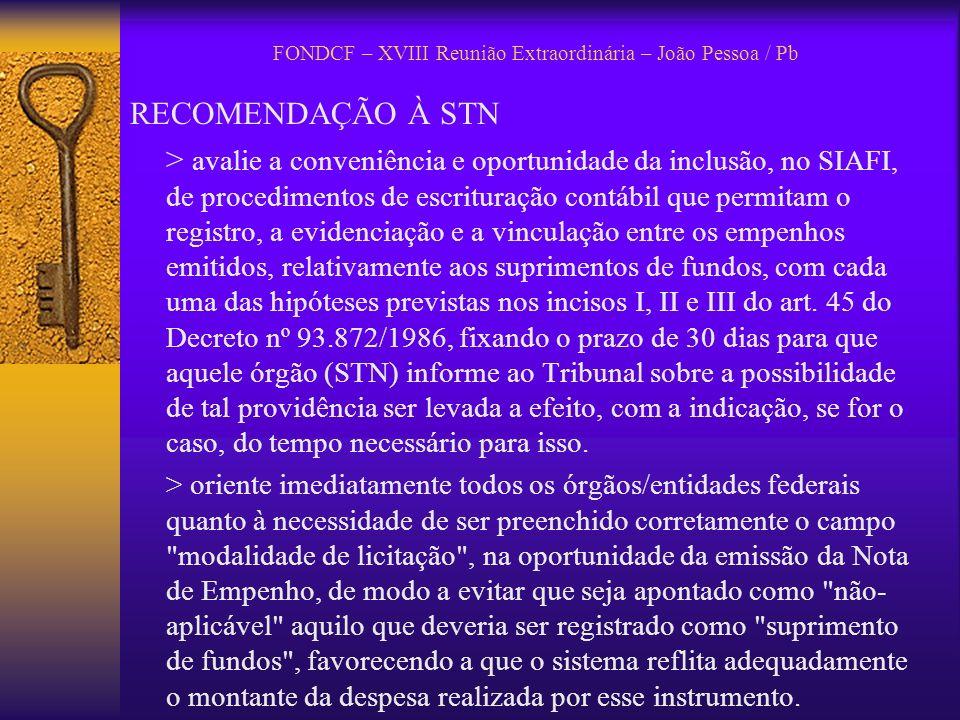 FONDCF – XVIII Reunião Extraordinária – João Pessoa / Pb RECOMENDAÇÃO À STN > avalie a conveniência e oportunidade da inclusão, no SIAFI, de procedime