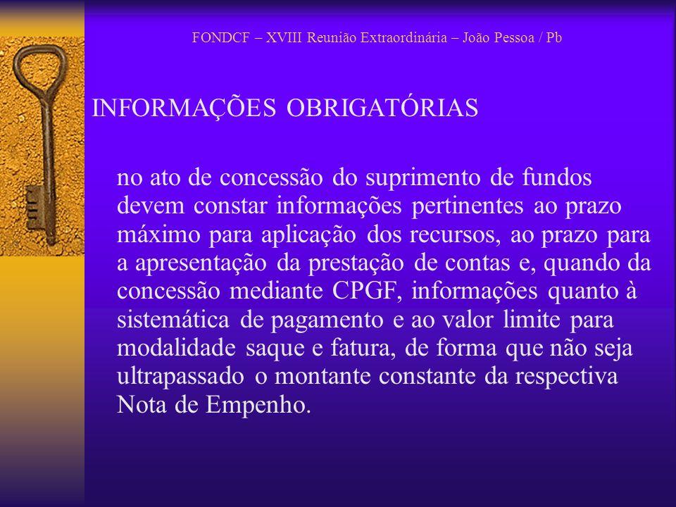 FONDCF – XVIII Reunião Extraordinária – João Pessoa / Pb INFORMAÇÕES OBRIGATÓRIAS no ato de concessão do suprimento de fundos devem constar informaçõe