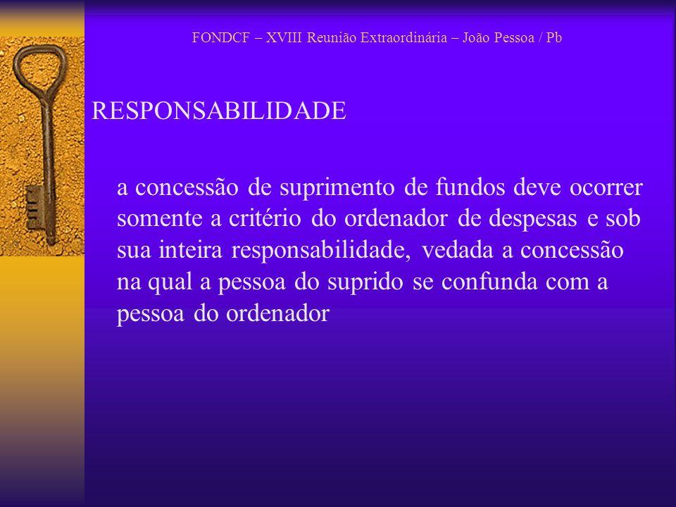 FONDCF – XVIII Reunião Extraordinária – João Pessoa / Pb RESPONSABILIDADE a concessão de suprimento de fundos deve ocorrer somente a critério do orden