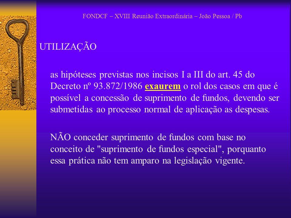FONDCF – XVIII Reunião Extraordinária – João Pessoa / Pb ATESTO o atesto do recebimento de material ou da prestação de serviço deve ser efetuado por servidor distinto da pessoa do suprido.