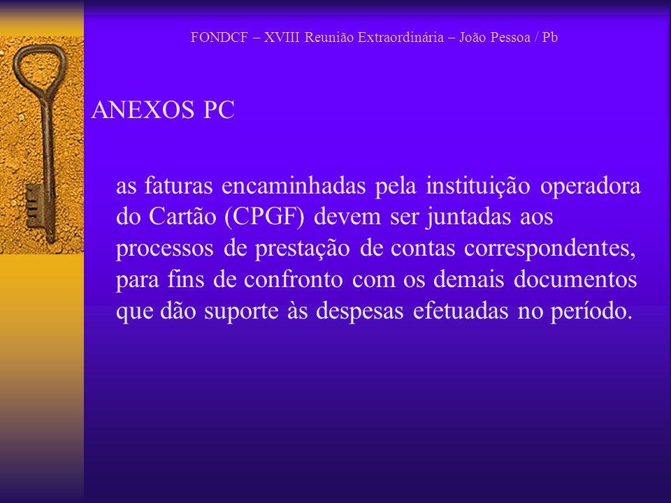 FONDCF – XVIII Reunião Extraordinária – João Pessoa / Pb ANEXOS PC as faturas encaminhadas pela instituição operadora do Cartão (CPGF) devem ser junta