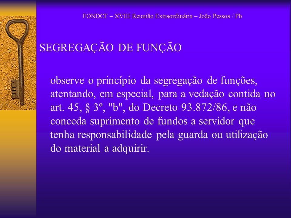 FONDCF – XVIII Reunião Extraordinária – João Pessoa / Pb SEGREGAÇÃO DE FUNÇÃO observe o princípio da segregação de funções, atentando, em especial, pa