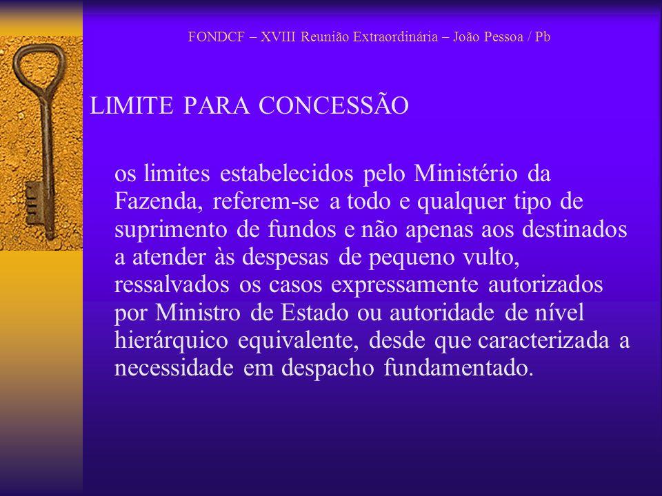 FONDCF – XVIII Reunião Extraordinária – João Pessoa / Pb LIMITE PARA CONCESSÃO os limites estabelecidos pelo Ministério da Fazenda, referem-se a todo
