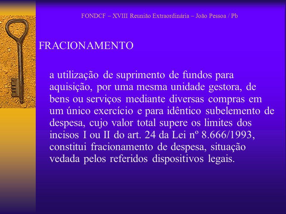 FONDCF – XVIII Reunião Extraordinária – João Pessoa / Pb FRACIONAMENTO a utilização de suprimento de fundos para aquisição, por uma mesma unidade gest