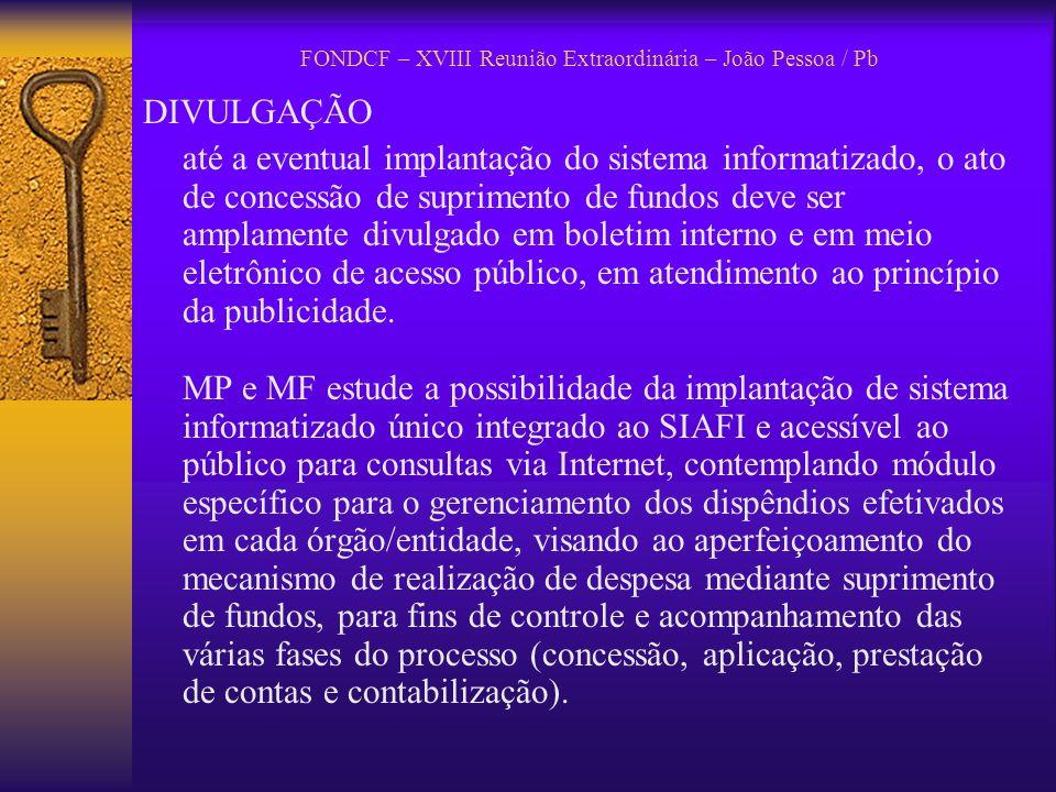 FONDCF – XVIII Reunião Extraordinária – João Pessoa / Pb DIVULGAÇÃO até a eventual implantação do sistema informatizado, o ato de concessão de suprime