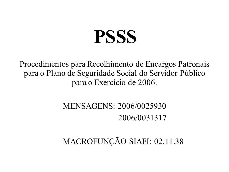 PSSS Procedimentos para Recolhimento de Encargos Patronais para o Plano de Seguridade Social do Servidor Público para o Exercício de 2006. MENSAGENS:
