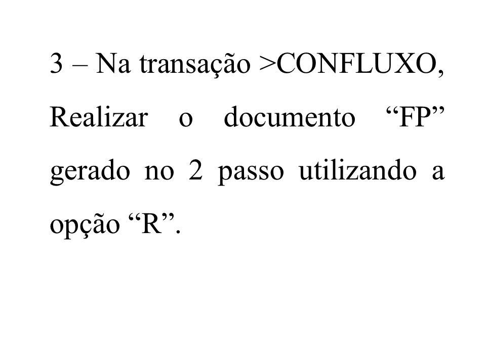 3 – Na transação >CONFLUXO, Realizar o documento FP gerado no 2 passo utilizando a opção R.