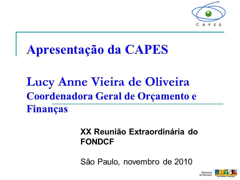 Apresentação da CAPES Lucy Anne Vieira de Oliveira Coordenadora Geral de Orçamento e Finanças XX Reunião Extraordinária do FONDCF São Paulo, novembro