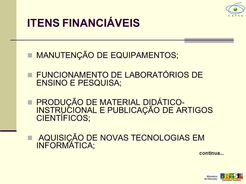 ITENS FINANCIÁVEIS MANUTENÇÃO DE EQUIPAMENTOS; FUNCIONAMENTO DE LABORATÓRIOS DE ENSINO E PESQUISA; PRODUÇÃO DE MATERIAL DIDÁTICO- INSTRUCIONAL E PUBLI