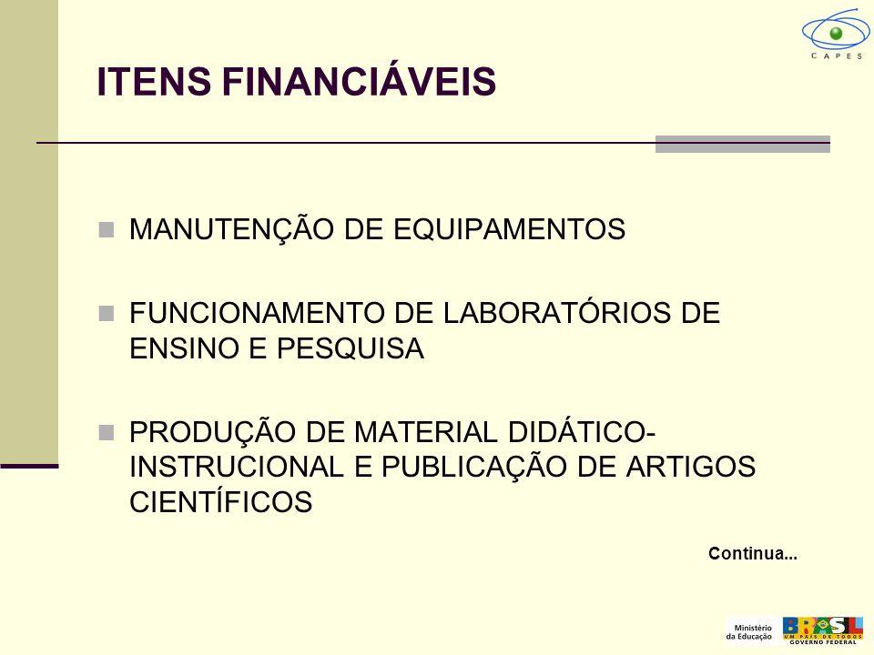 ITENS FINANCIÁVEIS MANUTENÇÃO DE EQUIPAMENTOS FUNCIONAMENTO DE LABORATÓRIOS DE ENSINO E PESQUISA PRODUÇÃO DE MATERIAL DIDÁTICO- INSTRUCIONAL E PUBLICA