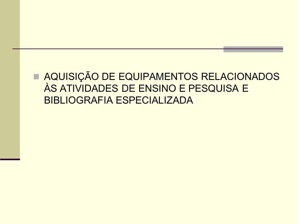 AQUISIÇÃO DE EQUIPAMENTOS RELACIONADOS ÀS ATIVIDADES DE ENSINO E PESQUISA E BIBLIOGRAFIA ESPECIALIZADA