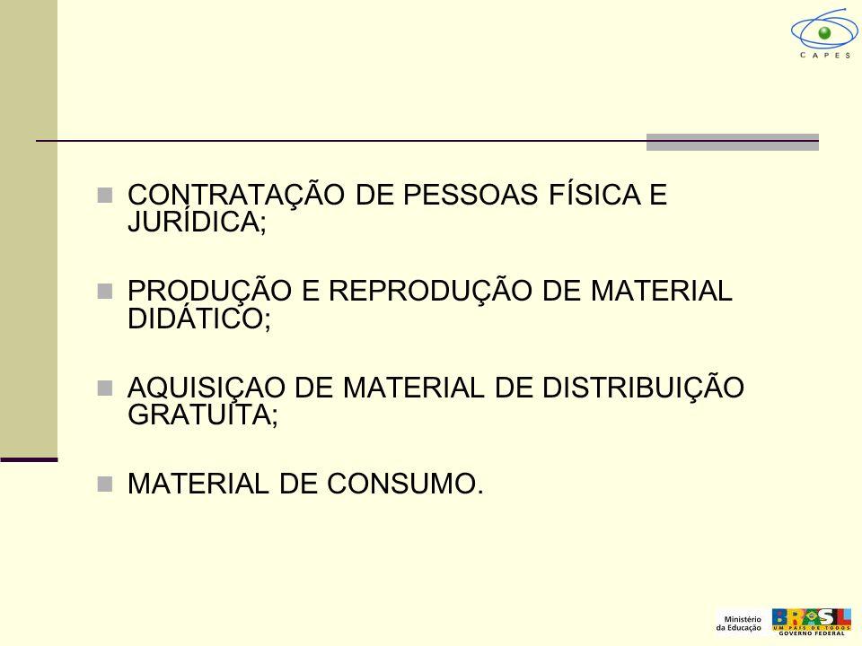 CONTRATAÇÃO DE PESSOAS FÍSICA E JURÍDICA; PRODUÇÃO E REPRODUÇÃO DE MATERIAL DIDÁTICO; AQUISIÇAO DE MATERIAL DE DISTRIBUIÇÃO GRATUITA; MATERIAL DE CONS