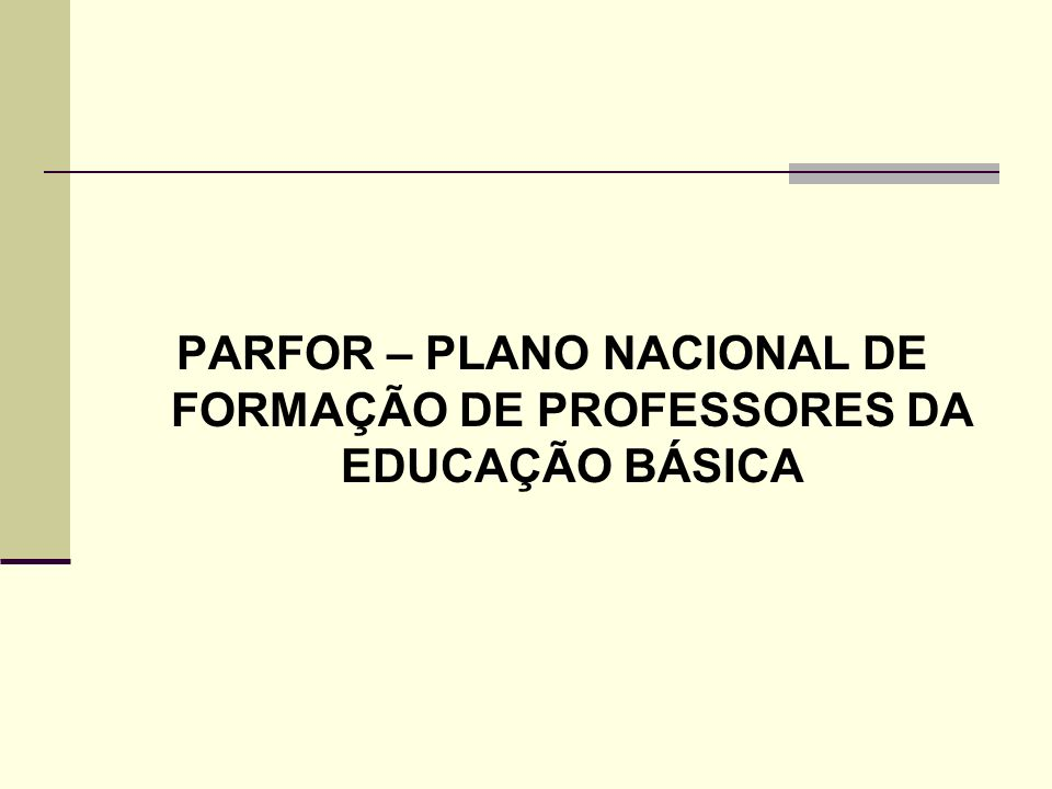 PARFOR – PLANO NACIONAL DE FORMAÇÃO DE PROFESSORES DA EDUCAÇÃO BÁSICA