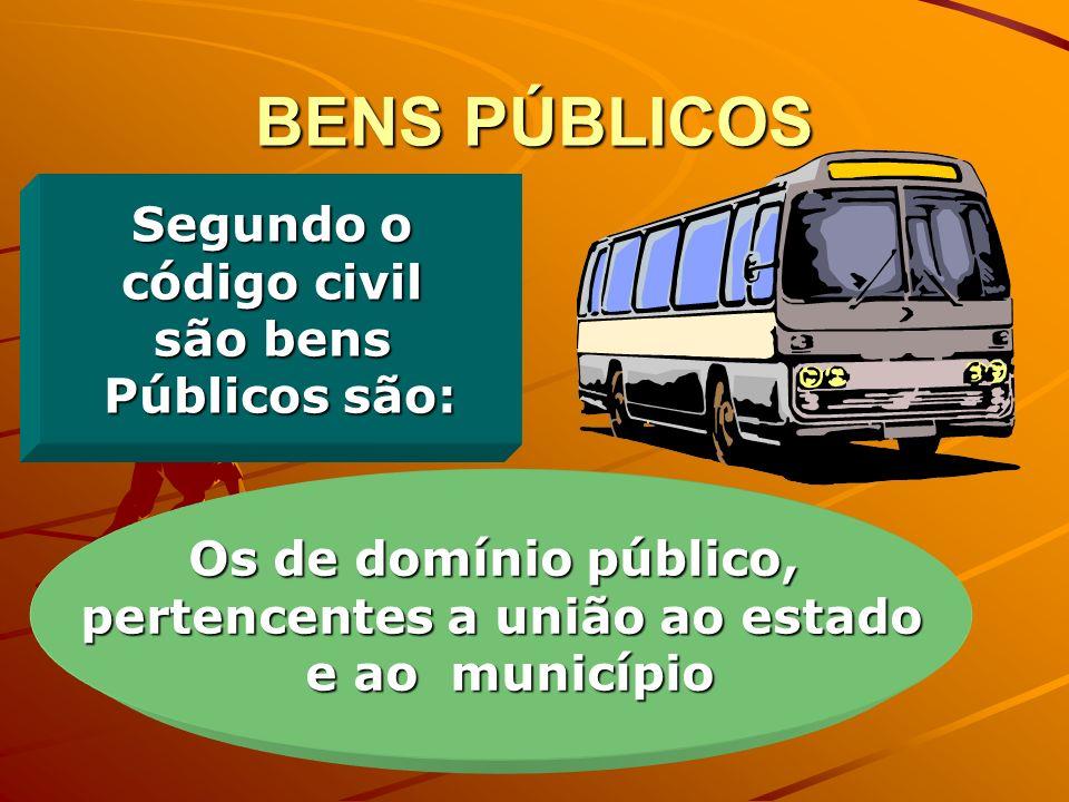 BENS PÚBLICOS Segundo o código civil são bens Públicos são: Os de domínio público, pertencentes a união ao estado e ao município e ao município