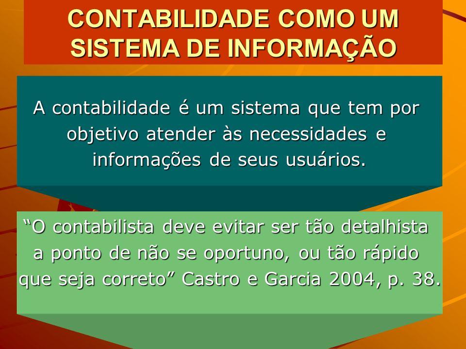 CONTABILIDADE COMO UM SISTEMA DE INFORMAÇÃO A contabilidade é um sistema que tem por objetivo atender às necessidades e informações de seus usuários.
