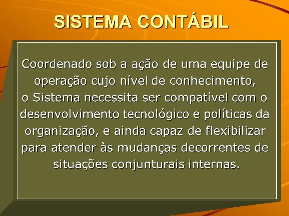 SISTEMA CONTÁBIL Coordenado sob a ação de uma equipe de operação cujo nível de conhecimento, o Sistema necessita ser compatível com o desenvolvimento
