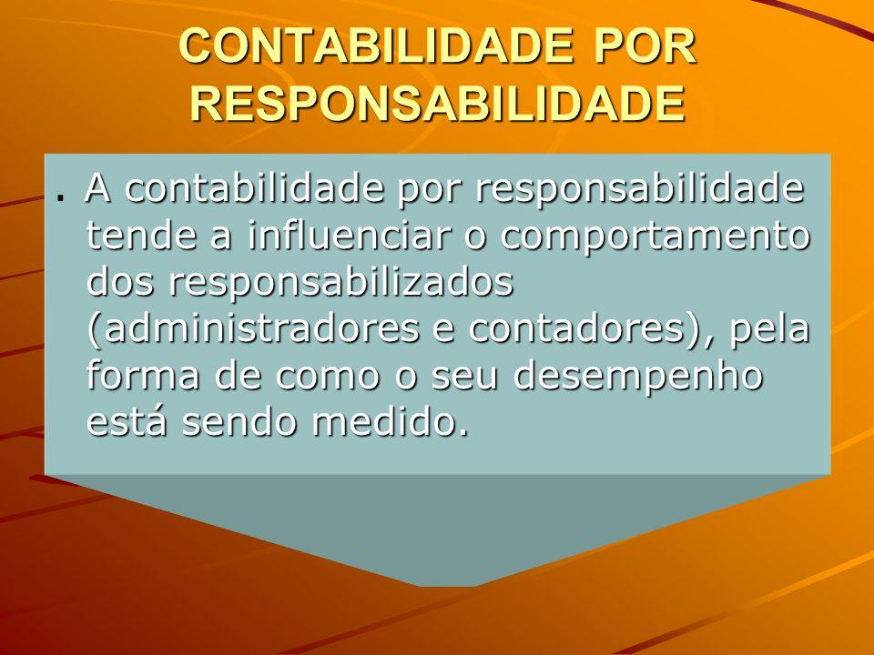 CONTABILIDADE POR RESPONSABILIDADE A contabilidade por responsabilidade tende a influenciar o comportamento dos responsabilizados (administradores e c