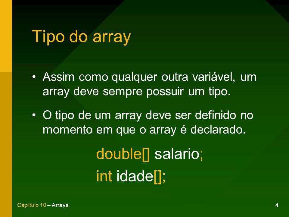 4Capítulo 10 – Arrays Tipo do array Assim como qualquer outra variável, um array deve sempre possuir um tipo.