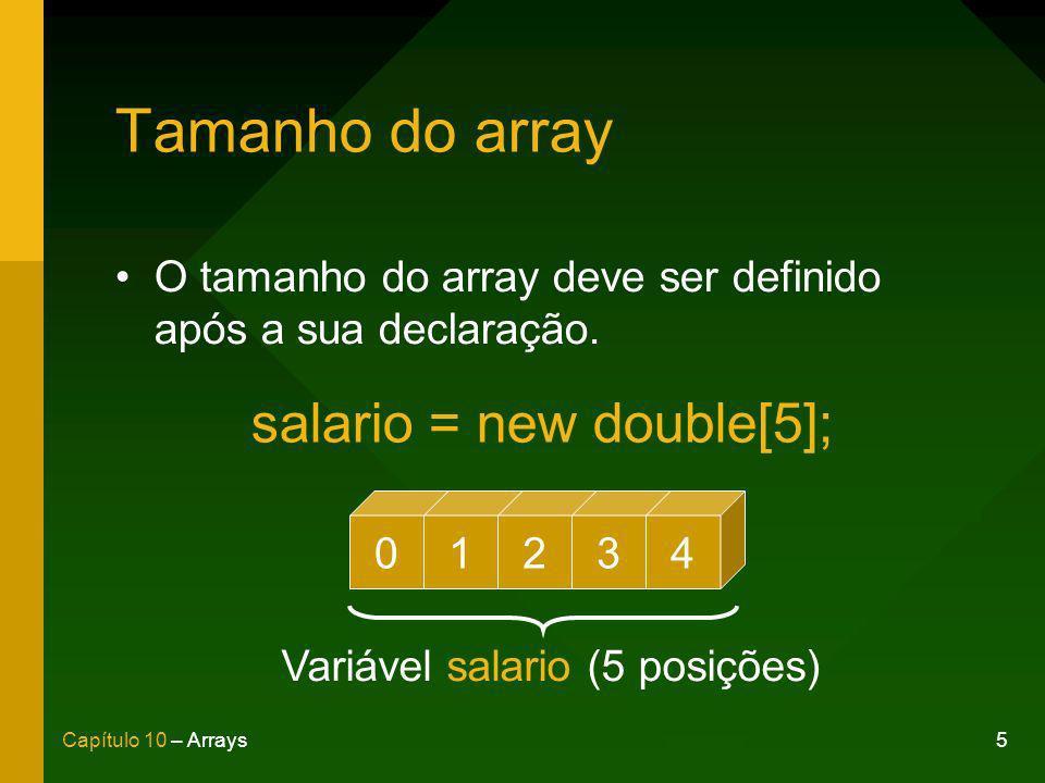 5Capítulo 10 – Arrays Tamanho do array O tamanho do array deve ser definido após a sua declaração.
