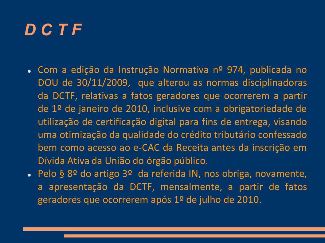 D C T F Com a edição da Instrução Normativa nº 974, publicada no DOU de 30/11/2009, que alterou as normas disciplinadoras da DCTF, relativas a fatos g