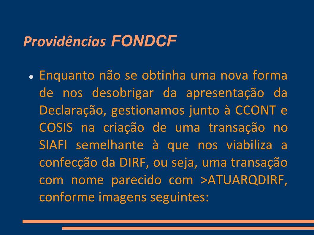 Providências FONDCF Enquanto não se obtinha uma nova forma de nos desobrigar da apresentação da Declaração, gestionamos junto à CCONT e COSIS na criaç