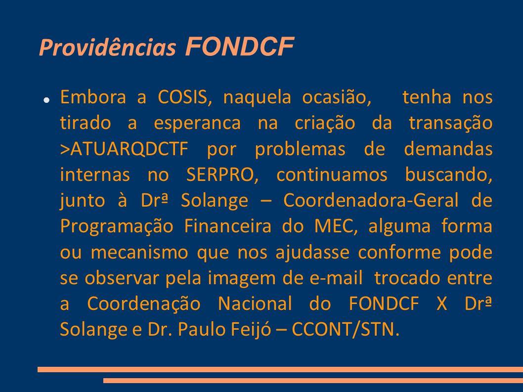 Providências FONDCF Embora a COSIS, naquela ocasião, tenha nos tirado a esperanca na criação da transação >ATUARQDCTF por problemas de demandas intern