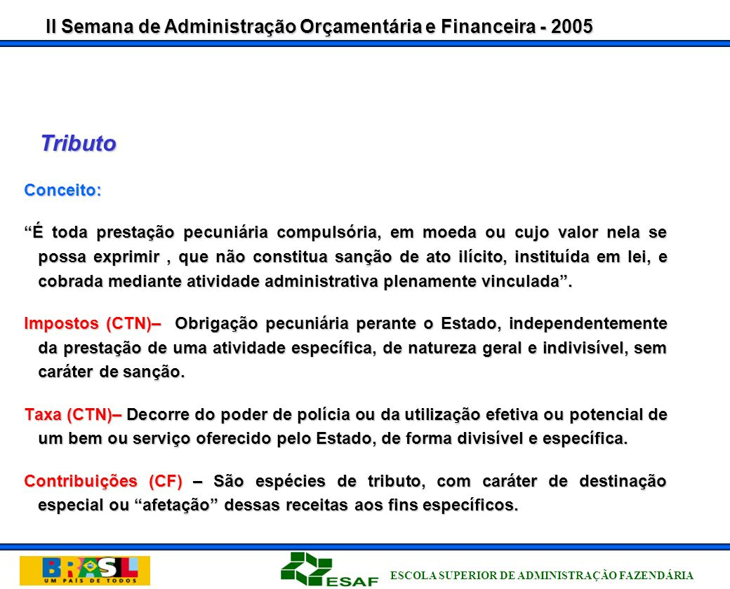 II Semana de Administração Orçamentária e Financeira - 2005 ESCOLA SUPERIOR DE ADMINISTRAÇÃO FAZENDÁRIA CTU – DOCUMENTOS DE OPERACIONALIZAÇÃO Ordem Bancária – OB Nota de Lançamento – NL Documento de Arrecadação de Receitas Federais – DARF - DF Guia da Previdência Social – GPS - GP Documento de Arrecadação de Estados/Municípios – DR Guia do Salário Educação – GSE - GE Guia de Recolhimento da União - GRU