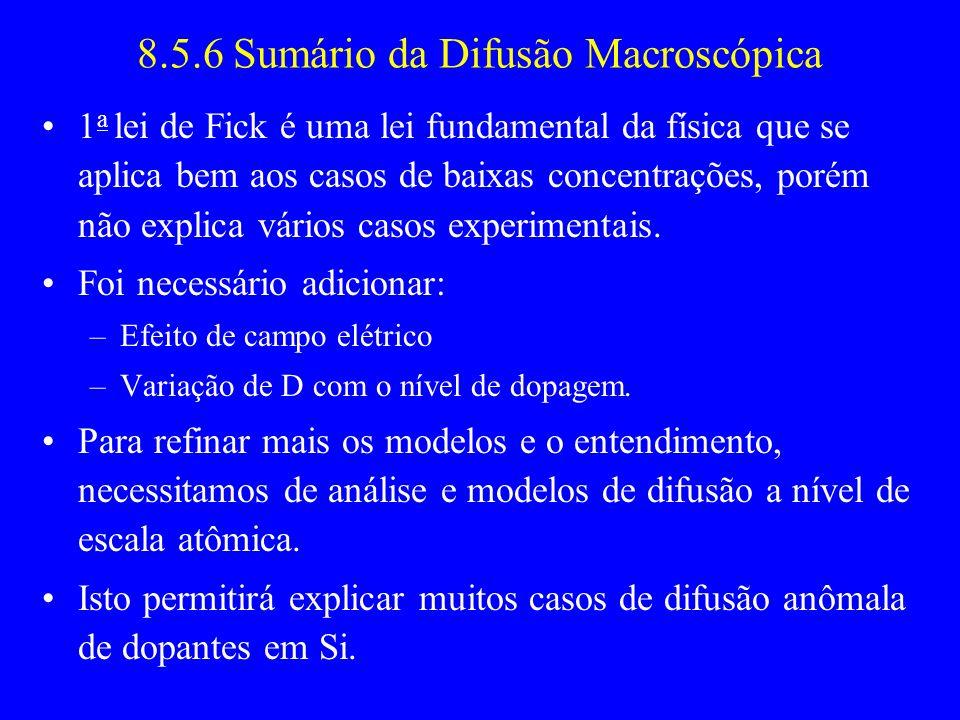 8.5.6 Sumário da Difusão Macroscópica 1 a lei de Fick é uma lei fundamental da física que se aplica bem aos casos de baixas concentrações, porém não explica vários casos experimentais.