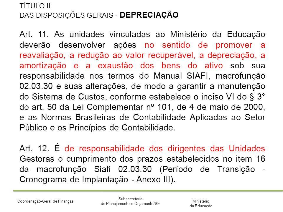 Ministério da Educação Subsecretaria de Planejamento e Orçamento/SE Coordenação-Geral de Finanças TÍTULO II DAS DISPOSIÇÕES GERAIS - DEPRECIAÇÃO Art.