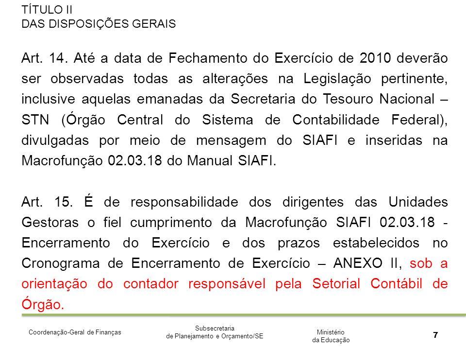 Ministério da Educação Subsecretaria de Planejamento e Orçamento/SE Coordenação-Geral de Finanças 7 TÍTULO II DAS DISPOSIÇÕES GERAIS Art.