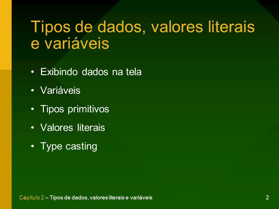 2Capítulo 2 – Tipos de dados, valores literais e variáveis Tipos de dados, valores literais e variáveis Exibindo dados na tela Variáveis Tipos primiti