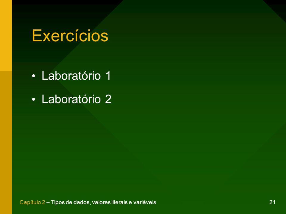 21Capítulo 2 – Tipos de dados, valores literais e variáveis Exercícios Laboratório 1 Laboratório 2