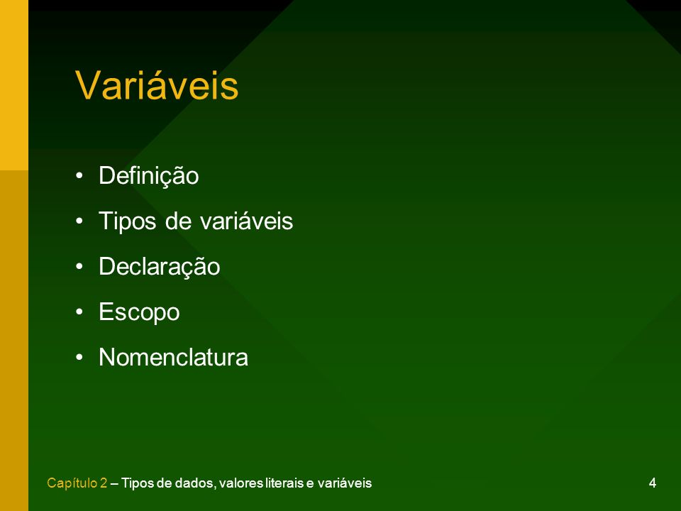 4Capítulo 2 – Tipos de dados, valores literais e variáveis Variáveis Definição Tipos de variáveis Declaração Escopo Nomenclatura