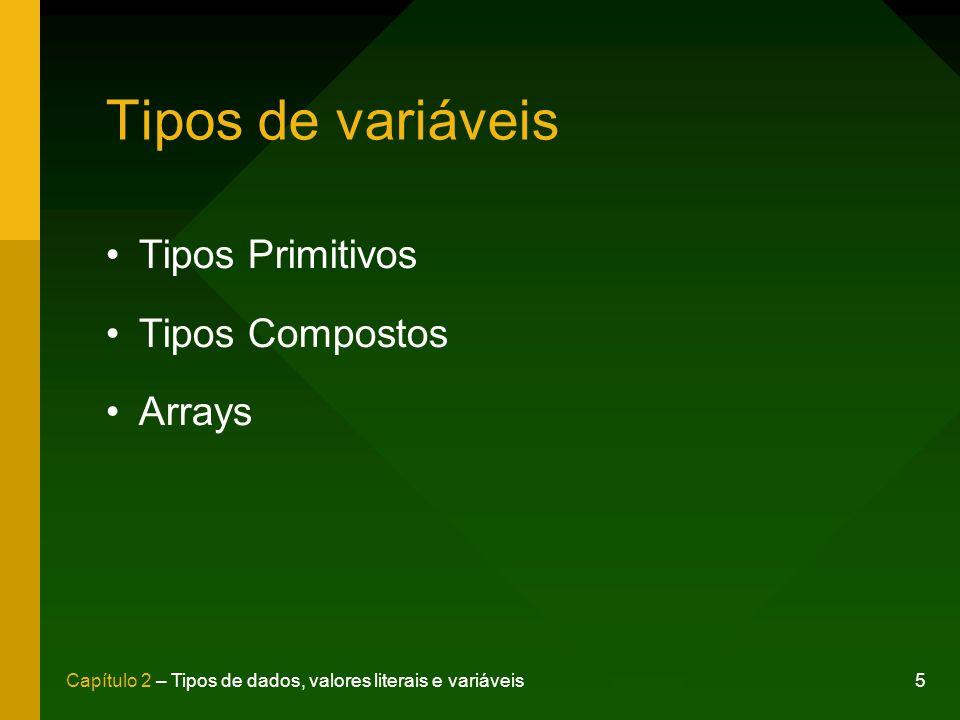 5Capítulo 2 – Tipos de dados, valores literais e variáveis Tipos de variáveis Tipos Primitivos Tipos Compostos Arrays