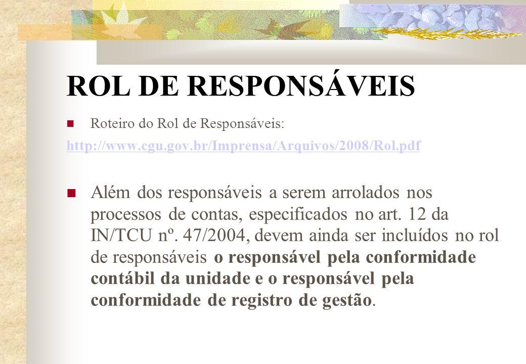 ROL DE RESPONSÁVEIS Roteiro do Rol de Responsáveis: http://www.cgu.gov.br/Imprensa/Arquivos/2008/Rol.pdf Além dos responsáveis a serem arrolados nos p