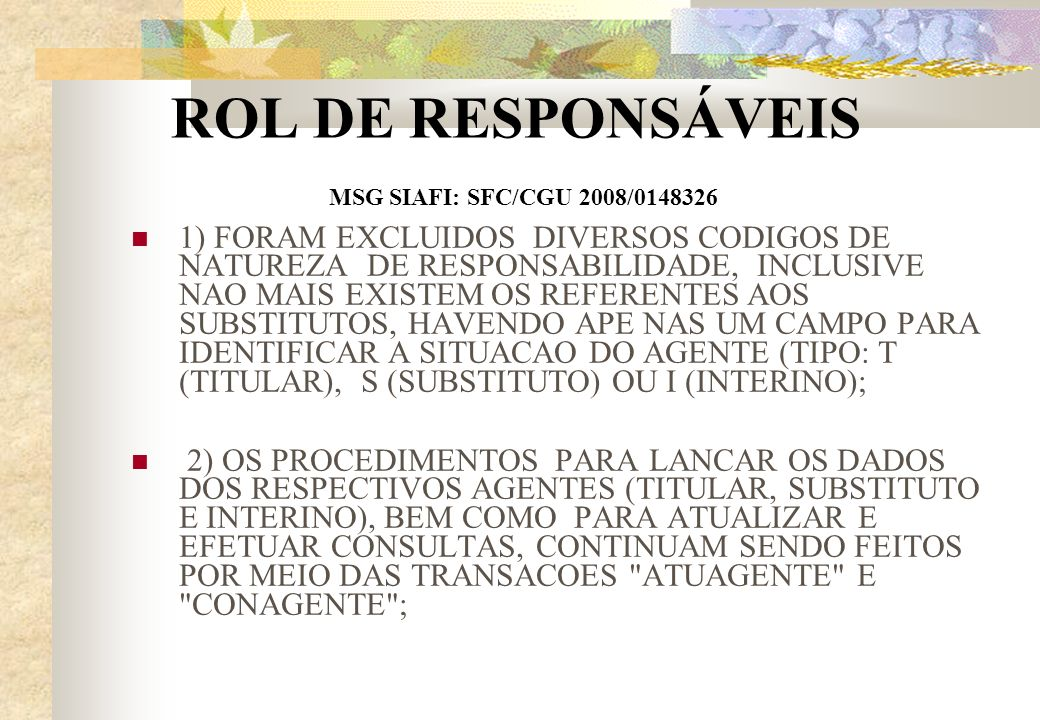 ROL DE RESPONSÁVEIS MSG SIAFI: SFC/CGU 2008/0148326 1) FORAM EXCLUIDOS DIVERSOS CODIGOS DE NATUREZA DE RESPONSABILIDADE, INCLUSIVE NAO MAIS EXISTEM OS