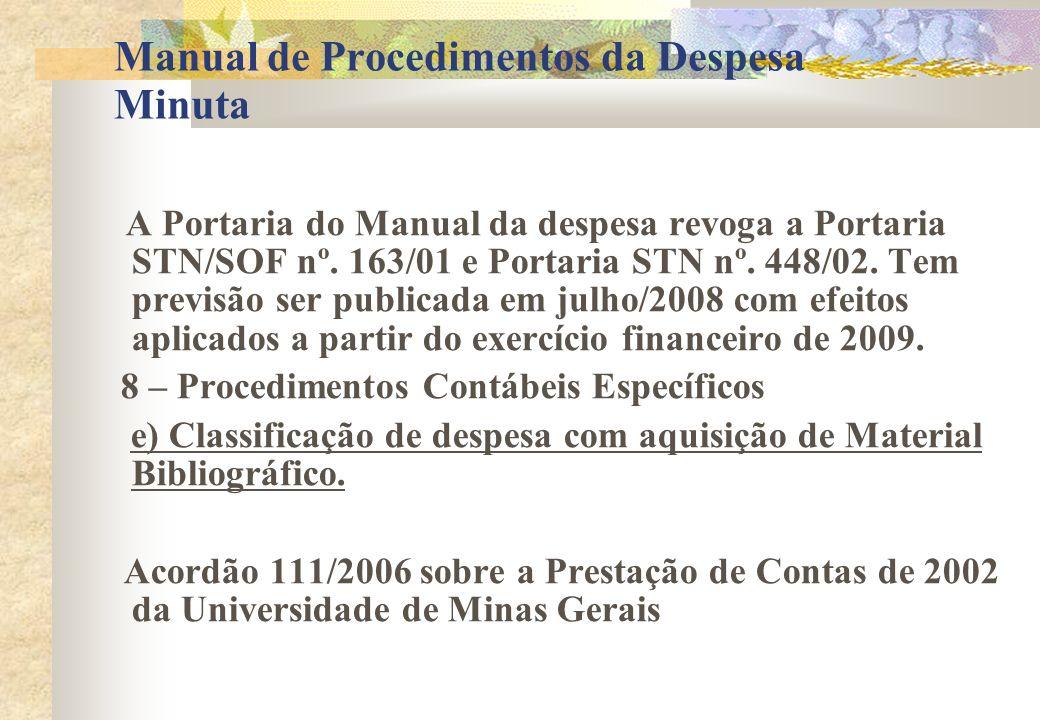 Manual de Procedimentos da Despesa Minuta A Portaria do Manual da despesa revoga a Portaria STN/SOF nº. 163/01 e Portaria STN nº. 448/02. Tem previsão